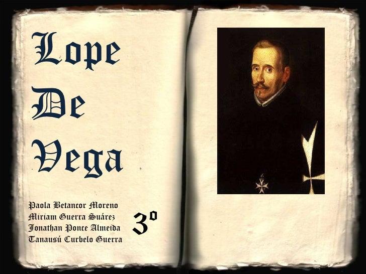 Lope De Vega<br />Paola Betancor Moreno<br />3º<br />Miriam Guerra Suárez<br />Jonathan Ponce Almeida<br />Tanausú Curbelo...