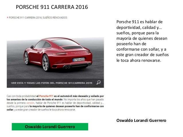 Porsche 911 es hablar de deportividad, calidad y... sueños, porque para la mayoría de quienes desean poseerlo han de confo...