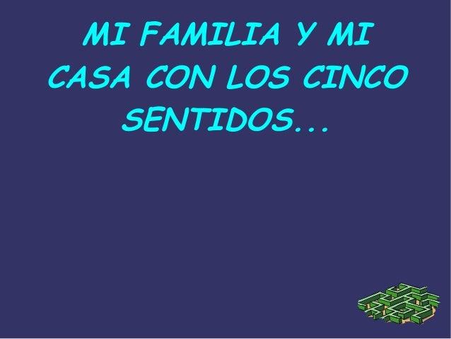 MI FAMILIA Y MI CASA CON LOS CINCO SENTIDOS...