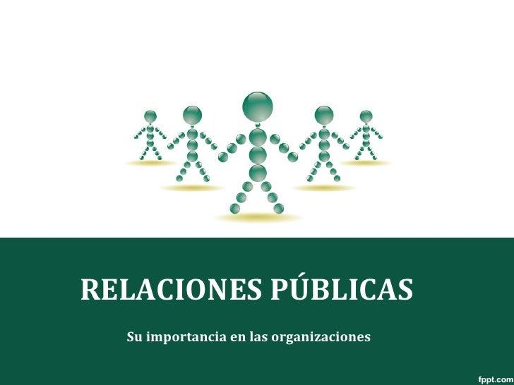 RELACIONES PÚBLICAS  Su importancia en las organizaciones