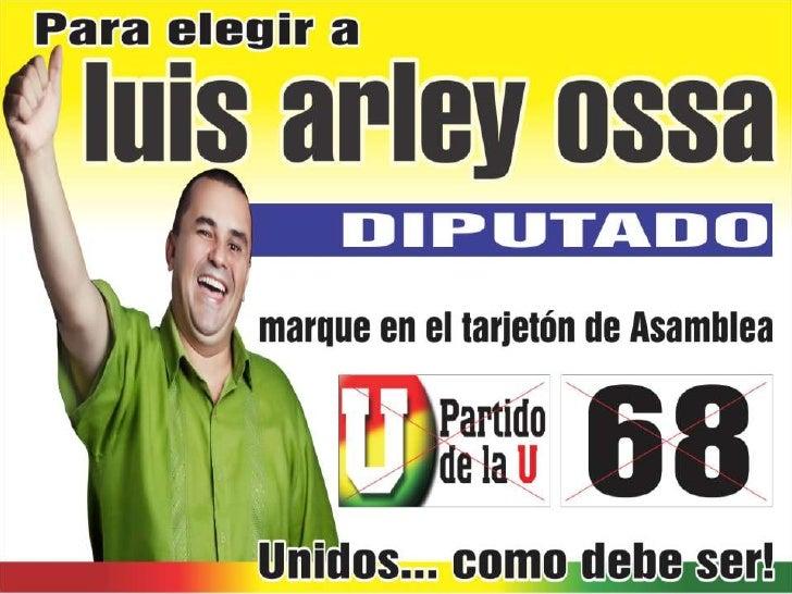 LUIS ARLEY OSSA - U 68: Candidato a la Asamblea Departamentalen el Valle del Cauca por el partido de la U.Nació en El Águi...