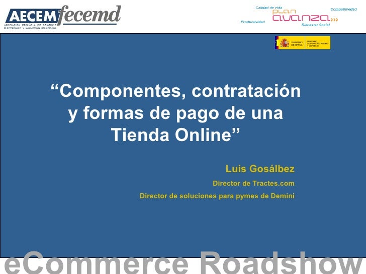 """"""" Componentes, contratación y formas de pago de una Tienda Online"""" eCommerce Roadshow   Luis Gosálbez Director de Tractes...."""