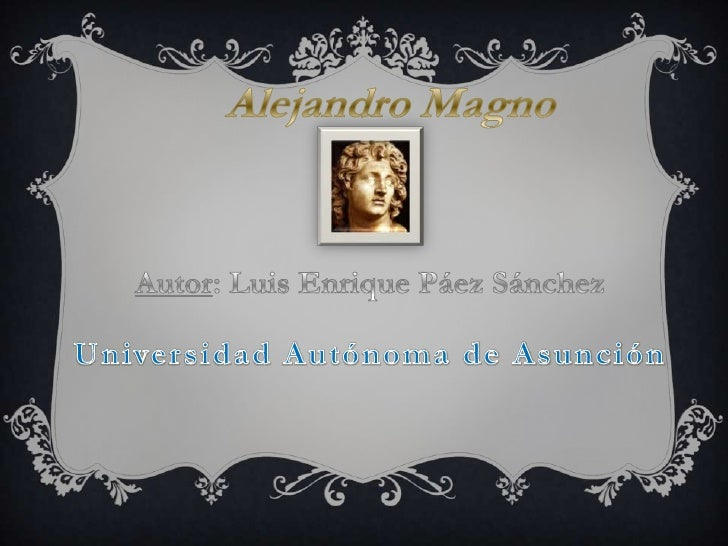 Nombre: Alejandro III de MacedoniaLugar y Fecha de Nacimiento: 21 de julio, 356 a. C.Pella, MacedoniaActividad: General, s...