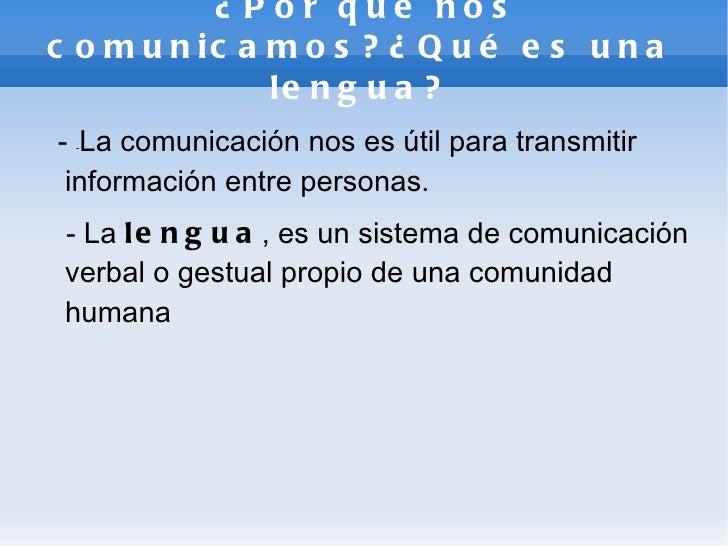 ¿Por qué nos comunicamos?¿Qué es una lengua? -  - La comunicación nos es útil para transmitir información entre personas. ...