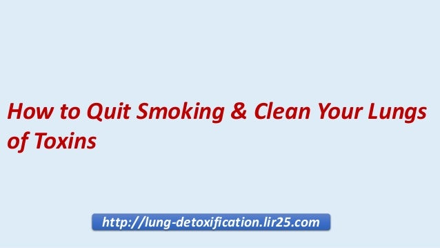 http://lung-detoxification.lir25.com How to Quit Smoking & Clean Your Lungs of Toxins