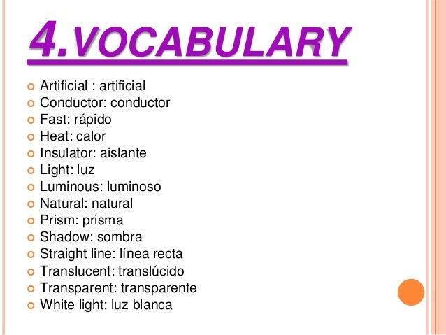 4.VOCABULARY Artificial : artificial Conductor: conductor Fast: rápido Heat: calor Insulator: aislante Light: luz L...