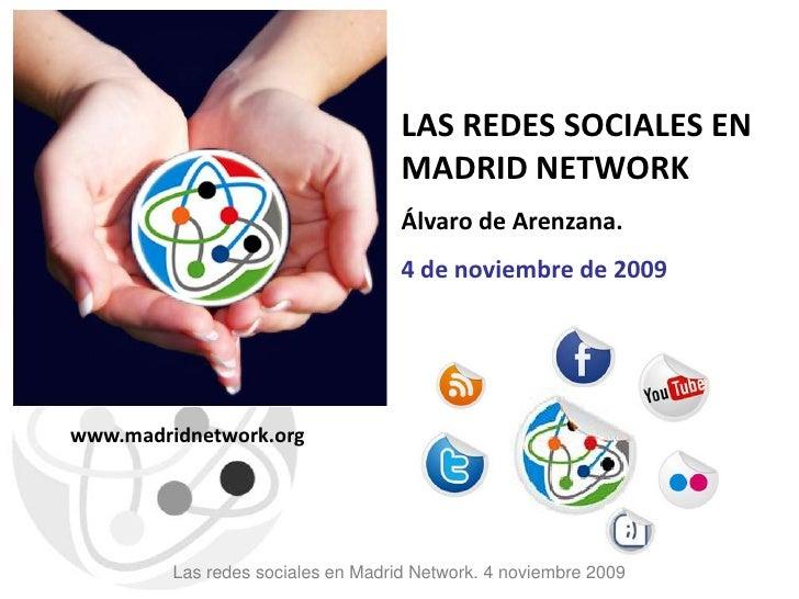 Las redes sociales en Madrid Network. 4 noviembre 2009<br />LAS REDES SOCIALES EN MADRID NETWORK<br />Álvaro de Arenzana. ...