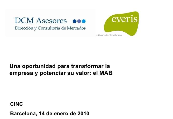 CINC Barcelona, 14 de enero de 2010 Una oportunidad para transformar la empresa y potenciar su valor: el MAB