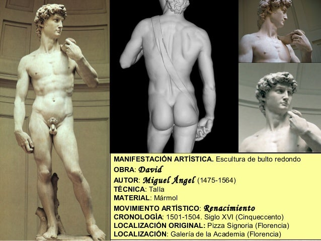 MANIFESTACIÓN ARTÍSTICA. Escultura de bulto redondo OBRA: David AUTOR: Miguel Ángel (1475-1564) TÉCNICA: Talla MATERIAL: M...