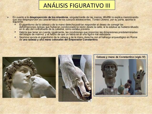 ANÁLISIS FIGURATIVO III   En cuanto a la desproporción de los miembros, singularmente de las manos, Wollflin lo explica m...