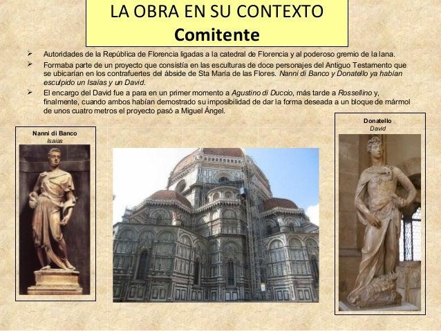 LA OBRA EN SU CONTEXTO Comitente      Autoridades de la República de Florencia ligadas a la catedral de Florencia y al ...