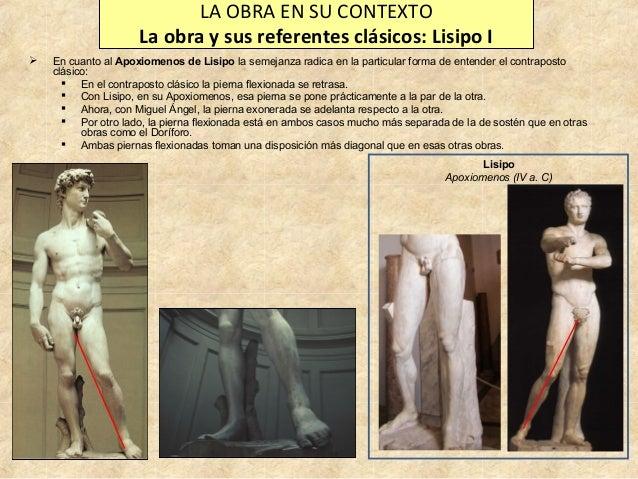 LA OBRA EN SU CONTEXTO La obra y sus referentes clásicos: Lisipo I   En cuanto al Apoxiomenos de Lisipo la semejanza radi...