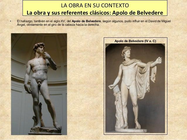 LA OBRA EN SU CONTEXTO La obra y sus referentes clásicos: Apolo de Belvedere •  El hallazgo, también en el siglo XV, del A...