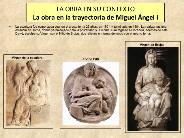 LA OBRA EN SU CONTEXTO La obra en la trayectoria de Miguel Ángel I   La escultura fue comenzada cuando el artista tenía 2...