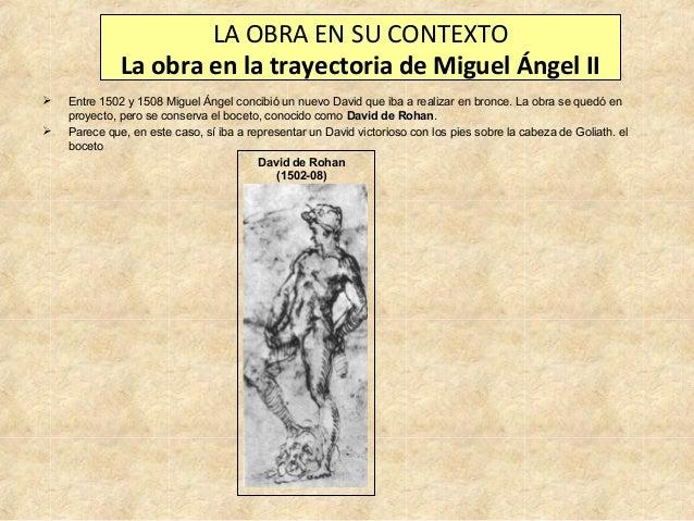 LA OBRA EN SU CONTEXTO La obra en la trayectoria de Miguel Ángel II    Entre 1502 y 1508 Miguel Ángel concibió un nuevo ...