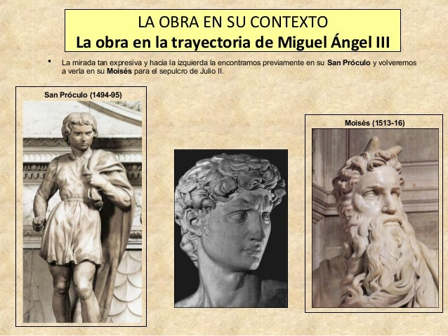LA OBRA EN SU CONTEXTO La obra en la trayectoria de Miguel Ángel III   La mirada tan expresiva y hacia la izquierda la en...
