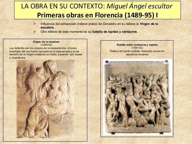 LA OBRA EN SU CONTEXTO: Miguel Ángel escultor Primeras obras en Florencia (1489-95) I    Influencia del schiacciato (rel...