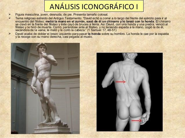ANÁLISIS ICONOGRÁFICO I      Figura masculina, joven, desnuda, de pie. Presenta tamaño colosal. Tema religioso extraído...
