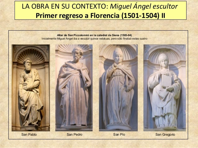 LA OBRA EN SU CONTEXTO: Miguel Ángel escultor Primer regreso a Florencia (1501-1504) II Altar de San Piccolomini en la cat...