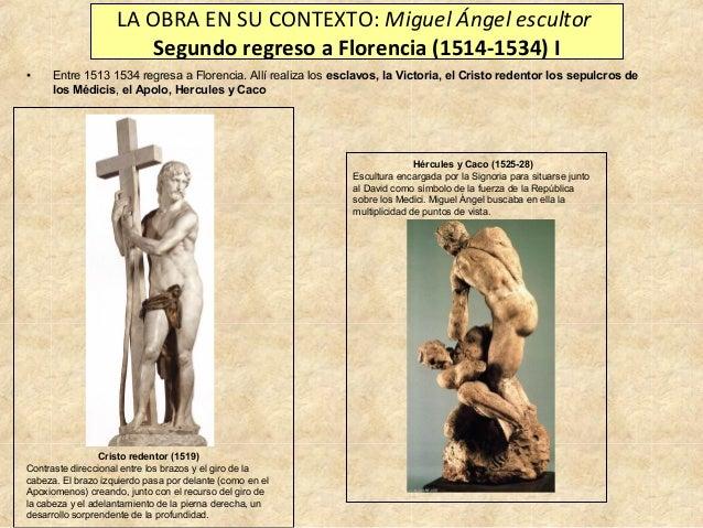 LA OBRA EN SU CONTEXTO: Miguel Ángel escultor Segundo regreso a Florencia (1514-1534) I •  Entre 1513 1534 regresa a Flore...