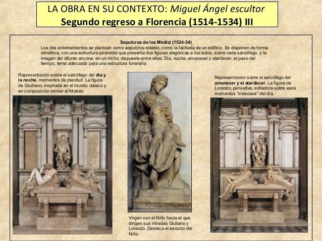LA OBRA EN SU CONTEXTO: Miguel Ángel escultor Segundo regreso a Florencia (1514-1534) III Sepulcros de los Medici (1524-34...