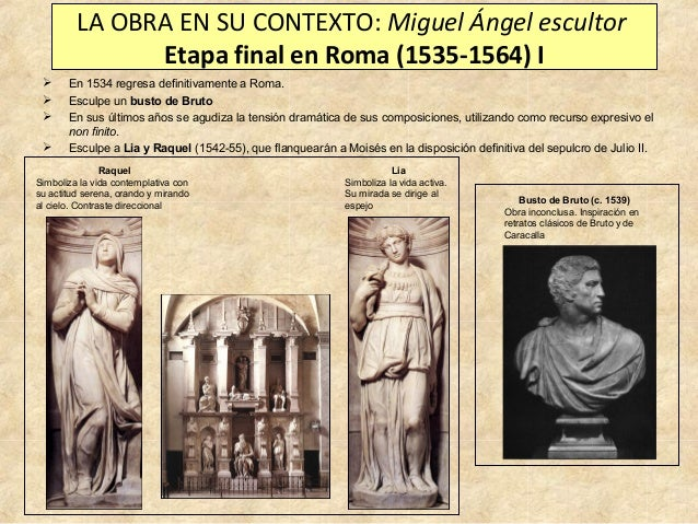 LA OBRA EN SU CONTEXTO: Miguel Ángel escultor Etapa final en Roma (1535-1564) I      En 1534 regresa definitivamente a...