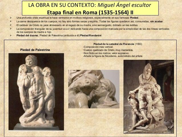 LA OBRA EN SU CONTEXTO: Miguel Ángel escultor Etapa final en Roma (1535-1564) II       Una profunda crisis espiritual...