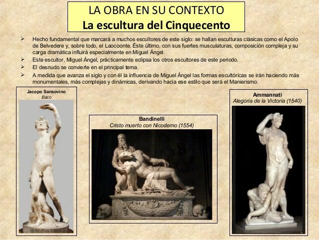 LA OBRA EN SU CONTEXTO La escultura del Cinquecento       Hecho fundamental que marcará a muchos escultores de este si...