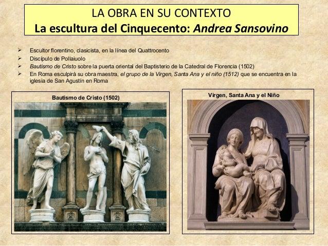 LA OBRA EN SU CONTEXTO La escultura del Cinquecento: Andrea Sansovino      Escultor florentino, clasicista, en la líne...