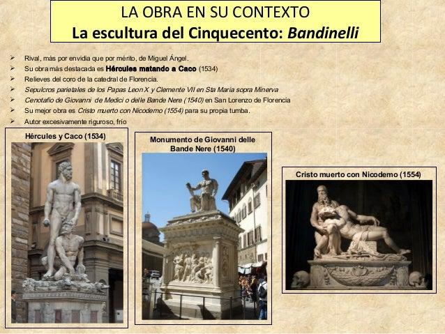 LA OBRA EN SU CONTEXTO La escultura del Cinquecento: Bandinelli   Rival, más por envidia que por mérito, de Miguel Ángel....