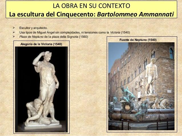 LA OBRA EN SU CONTEXTO La escultura del Cinquecento: Bartolommeo Ammannati     Escultor y arquitecto. Usa tipos de Migu...