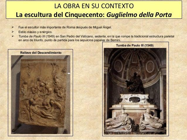 LA OBRA EN SU CONTEXTO La escultura del Cinquecento: Guglielmo della Porta     Fue el escultor más importante de Roma d...