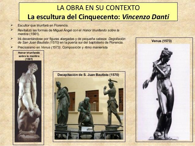 LA OBRA EN SU CONTEXTO La escultura del Cinquecento: Vincenzo Danti      Escultor que triunfará en Florencia. Revitali...