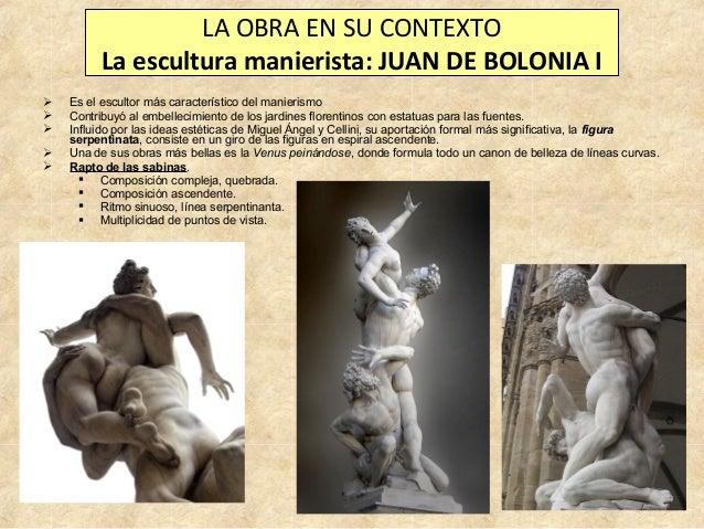 LA OBRA EN SU CONTEXTO La escultura manierista: JUAN DE BOLONIA I       Es el escultor más característico del manieri...