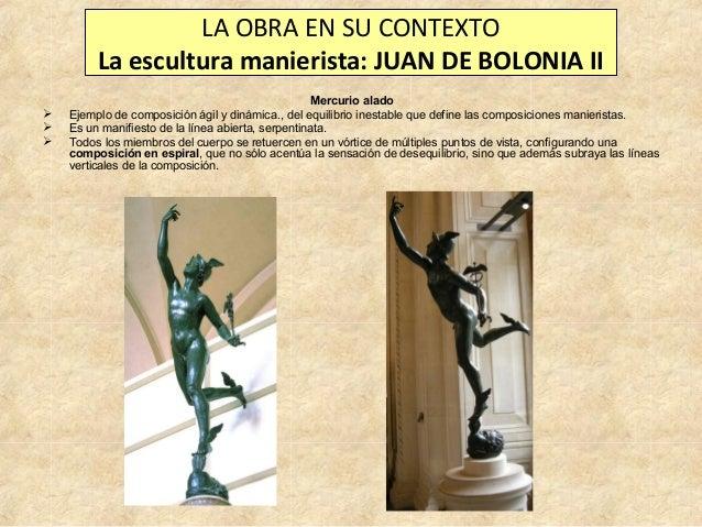 LA OBRA EN SU CONTEXTO La escultura manierista: JUAN DE BOLONIA II     Mercurio alado Ejemplo de composición ágil y din...