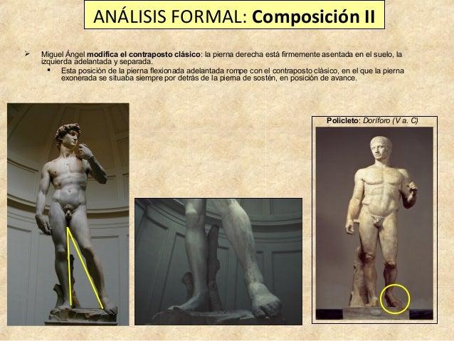 ANÁLISIS FORMAL: Composición II   Miguel Ángel modifica el contraposto clásico: la pierna derecha está firmemente asentad...