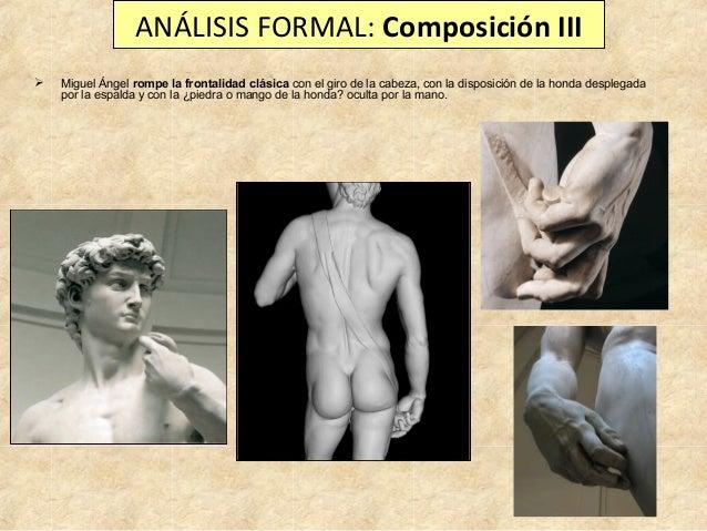 ANÁLISIS FORMAL: Composición III   Miguel Ángel rompe la frontalidad clásica con el giro de la cabeza, con la disposición...