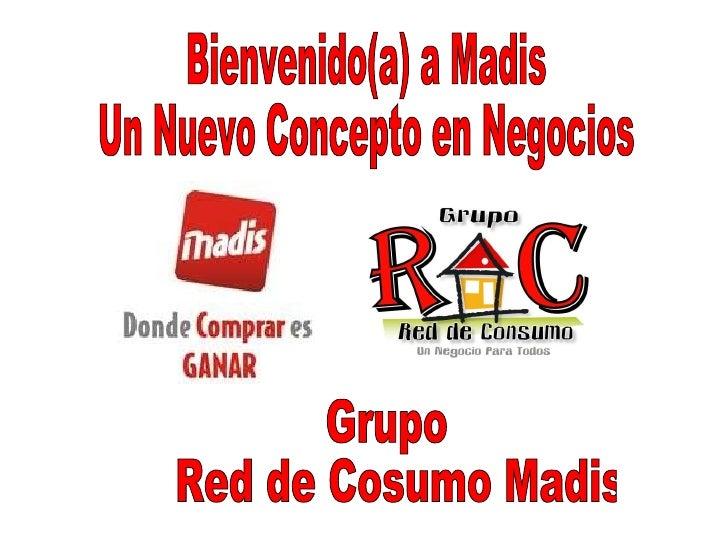 Bienvenido(a) a Madis  Un Nuevo Concepto en Negocios Grupo  Red de Cosumo Madis