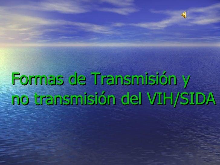 Formas de Transmisión y  no transmisión del VIH/SIDA