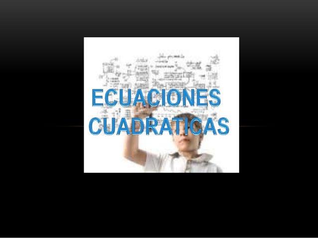 CLAVES.  • SE CONOCEN COMO ECUACIONES DE SEGUNDO GRADO, TIENEN LA  CARACTERISTICA DE TENER EL EXPONENTE MAYOR 2.  • SOLO P...