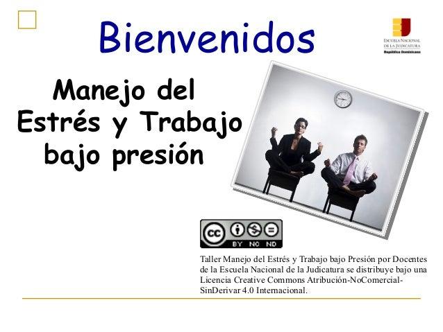 Manejo del Estrés y Trabajo bajo presión Bienvenidos Taller Manejo del Estrés y Trabajo bajo Presión por Docentes de la Es...