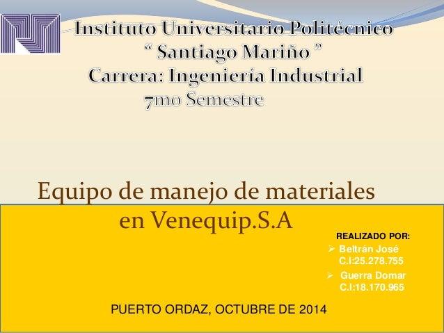 Equipo de manejo de materiales  REALIZADO POR:   Beltrán José  C.I:25.278.755   Guerra Domar  C.I:18.170.965  en Venequi...