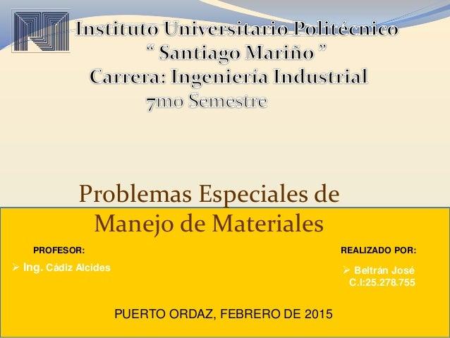 REALIZADO POR:  Beltrán José C.I:25.278.755 Problemas Especiales de Manejo de Materiales PUERTO ORDAZ, FEBRERO DE 2015 PR...