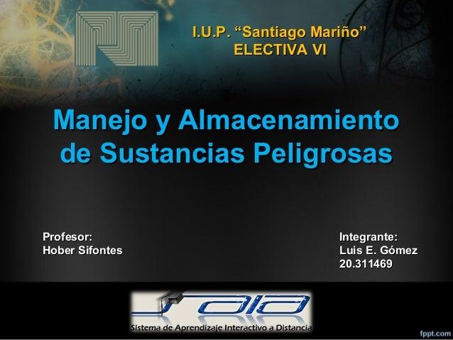 """I.U.P. """"Santiago Mariño""""                        ELECTIVA VI Manejo y Almacenamiento de Sustancias PeligrosasProfesor:     ..."""