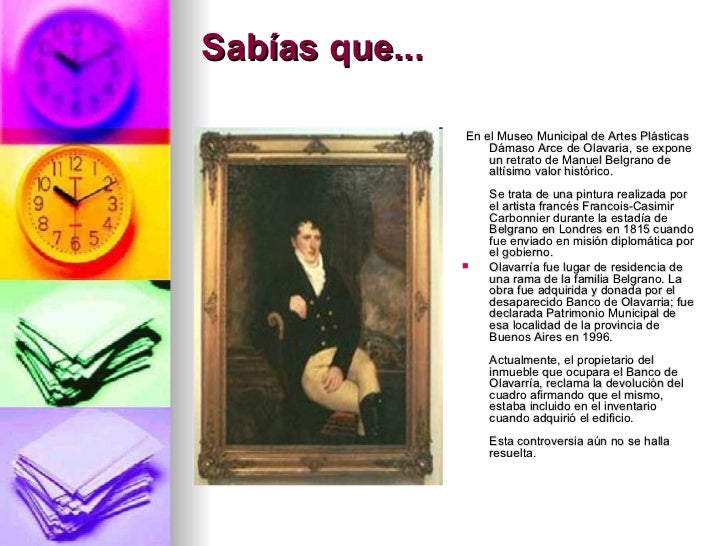 Sabías que...   <ul><li>En el Museo Municipal de Artes Plásticas Dámaso Arce de Olavaria, se expone un retrato de Manuel B...