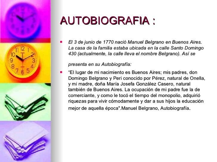 AUTOBIOGRAFIA : <ul><li>El 3 de junio de 1770 nació Manuel Belgrano en Buenos Aires. La casa de la familia estaba ubicada ...