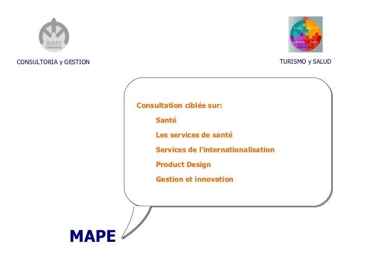 CONSULTORIA y GESTION MAPE TURISMO y SALUD <ul><li>Consultation ciblée sur: </li></ul><ul><ul><li>Santé </li></ul></ul><ul...