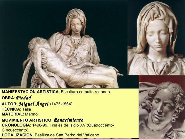 MANIFESTACIÓN ARTÍSTICA. Escultura de bulto redondo OBRA: Piedad AUTOR: Miguel Ángel (1475-1564) TÉCNICA: Talla MATERIAL: ...