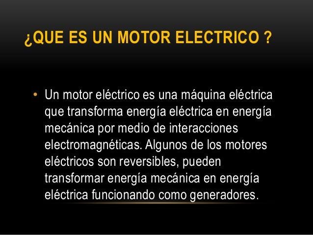 3c29fbf98e0 ... PRINCIPAL  7. ¿QUE ES UN MOTOR ELECTRICO   • Un motor eléctrico es una máquina  eléctrica que transforma energía eléctrica en energía mecánica por medio ...