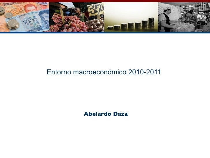 Entorno macroeconómico 2010-2011 Abelardo Daza